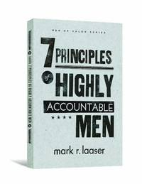 The 7 Principles of Highly Accountable Men (Men of Valor (Mark R. Laaser)) [Paperback] Mark R....
