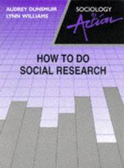 How to Do Social Research (Sociology in Action) by  Audrey  and Lynne Williams Dunsmuir - Paperback - 1990 - from C L Hawley and Biblio.co.uk