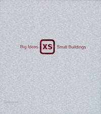 XS  Big Ideas in Small-Scale Building