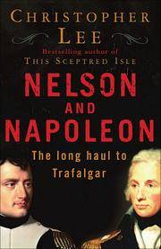 Nelson and Napoleon, The Long Haul to Trafalgar by  Christopher Lee - Paperback - 2005 - from PJ's Bookcase and Biblio.co.uk