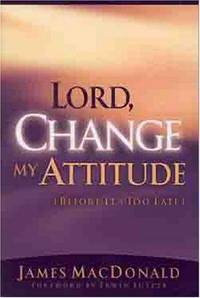 Lord, Change My Attitude (Before It's Too Late )
