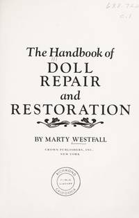 The Handbook of Doll Repair and Restoration :a storehouse of workable methods and step-by-step...