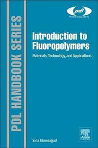 Introduction to Fluoropolymers: Materials, Technology and Applications (Plastics Design Library)