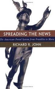 Spreading The News: The American Postal System From Franklin To Morse by  Richard R John - Paperback - 2nd Printing - 1998 - from david's books and Biblio.com