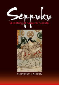 Seppuku: A History of Samurai Suicide by Andrew Rankin - First Edition - 2011 - from Lectioz Books and Biblio.co.uk