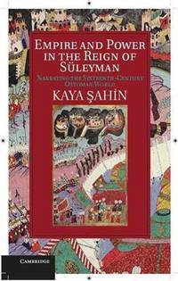 EMPIRE AND POWER IN THE REIGN OF SULEYMAN