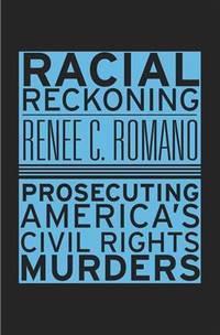Racial Reckoning  Prosecuting America's Civil Rights Murders