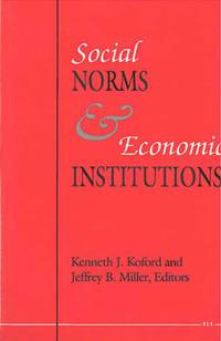 Social Norms and Economic Institutions by  Kenneth J. and Jeffrey B. Miller Koford - First Edition - 1991 - from Steven Streufert, Bookseller/Bigfoot Books and Biblio.co.uk