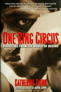 One Ring Circus: Dispatches from the World of Boxing by Dunn, Katherine