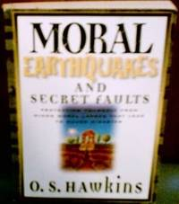 Moral Earthquakes and Secret Faults: Protecting Yourself from Minor Moral Lapses That Lead to...