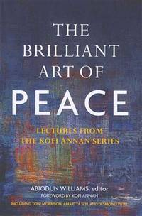 THE BRILLIANT ART OF PEACE: Lectures from the Kofi Annan Series