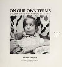 On Our Own Terms: Children Living With Physical Handicaps (Don't Turn Away) by  Thomas Bergman - North American ed. - 1989 - from Cup and Chaucer Books and Biblio.com