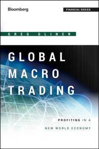 Global Macro Trading: Profiting in a New World Economy (Bloomberg Financial)
