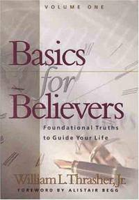 Basics for Believers: Foundational Truths to Guide Your Life