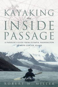 Kayaking the Inside Passage : A Paddler's Guide from Olympia, Washington to Muir Glacier, Alaska (SIGNED)