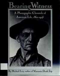 Bearing Witness: A Photographic Chronicle of American Life, 1860-1945