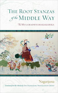 The Root Stanzas of the Middle Way : The Mulamadhyamkakarika