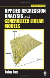 Applied Regression Analysis, and Generalized Linear Models