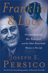 Franklin and Lucy: President Roosevelt, Mrs. Rutherfurd, and the Other Remarkable Women in His Life by Joseph E. Persico - Hardcover - April 2008 - from The Book Store and Biblio.com