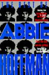 image of The Best of Abbie Hoffman: Selections from Revolution for the Hell of It, Woodstock Nation, Steal this Book and New Writings
