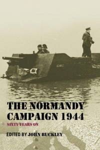 The Normandy Campaign 1944: Sixty Years On (Military History and Policy) by John Buckley - Paperback - 2006-07-26 - from Ergodebooks and Biblio.com