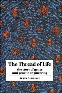 The Thread of Life: The Story of Genes and Genetic Engineering by  Susan Aldridge - First edition - 1996 - from Old Algonquin Books (SKU: 8966)