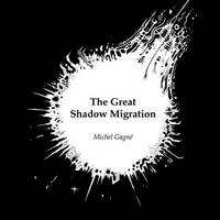 THE GREAT SHADOW MIGRATION