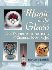 Magic in the glass: The Paperweight Artistry of Charles Kaziun, Jr by Bernard A Drabeck (2002-01-01)