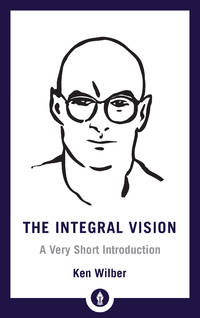 INTEGRAL VISION: A Very Short Introduction (Shambhala Pocket Library) (new edition)
