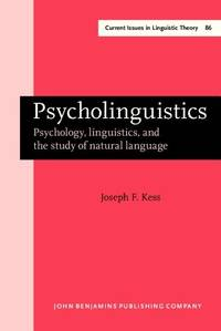 Psycholinguistics: Psychology, linguistics, and the study of natural language (Current Issues in Linguistic Theory)