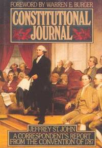 CONSTITUTIONAL JOURNAL A Correspondent's Report from the Convention of 1787