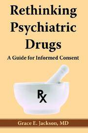RETHINKING PSYCHIATRIC DRUGS : A GUIDE F