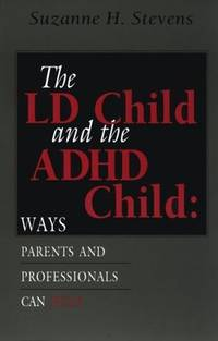 LD Child and the ADHD Child, The: Ways Parents and Professionals Can Help