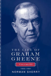 Life of Graham Greene, Volume III: 1955-1991 by Norman Sherry - Hardcover - from Powell's Bookstores Chicago and Biblio.co.uk