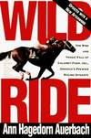 image of Wild Ride: The Rise and Tragic Fall of Calumet Farm Inc., America's Premier Racing Dynasty