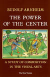 The Power of the Center : A Study of Composition in the Visual Arts : The New Version