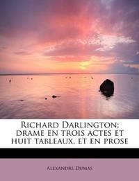 image of Richard Darlington; drame en trois actes et huit tableaux, et en prose (French Edition)