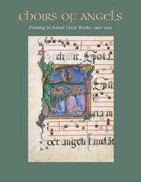 Choirs of Angels;  Painting in Italian Choir Books, 1300-1500