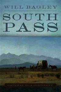 South Pass Gateway to a Continent by  Will Bagley - Hardcover - 2014 - from Born 2 Read Books (SKU: 55073)