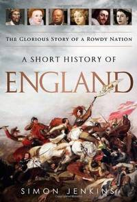 A Short History of England, The Glorious Story of a Rowdy Nation