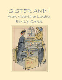 Sister and I from Victoria to London by  Emily Carr - Hardcover - from Lyric Vibes and Biblio.com