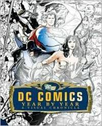 DC Comics Year by Year: A Visual Chronicle by Daniel Wallace; Matthew K. Manning; Alexander Irvine; Alan Cowsill; Michael McAvennie - Hardcover - 2010-09-20 - from BooksEntirely and Biblio.com