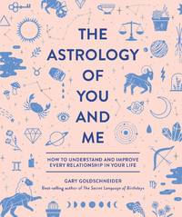 ASTROLOGY OF YOU AND ME: How To Understand & Improve Every Relationship In Your Life (H)