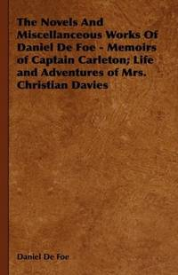 image of The Novels And Miscellanceous Works Of Daniel De Foe - Memoirs of Captain Carleton; Life and Adventures of Mrs. Christian Davies