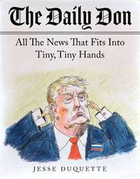 The Daily Don: All the News That Fits into Tiny, Tiny Hands. [1st paperback].