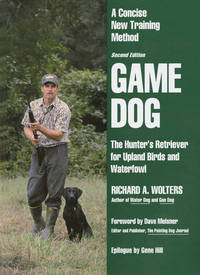 Game Dog: The Hunter's Retriever for Upland Birds and Waterfowl (second edition)