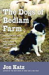 image of The Dogs of Bedlam Farm:   An Adventure with Sixteen Sheep, Three Dogs,  Two Donkeys, and Me
