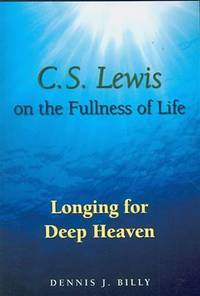 C. S. Lewis on the Fullness of Life: Longing for Deep Heaven