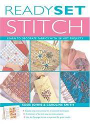 Ready, Set, Stitch  Learn to Decorate Fabrics with 20 Hot Projects