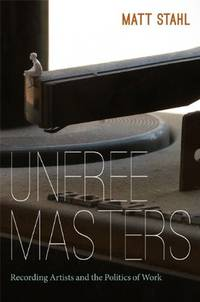 Unfree Masters: Recording Artists and the Politics of Work